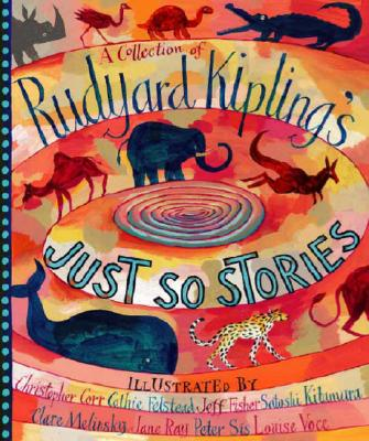 A Collection of Rudyard Kipling's Just So Stories By Kipling, Rudyard/ Various (COR)