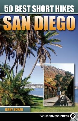 50 Best Short Hikes San Diego By Schad, Jerry