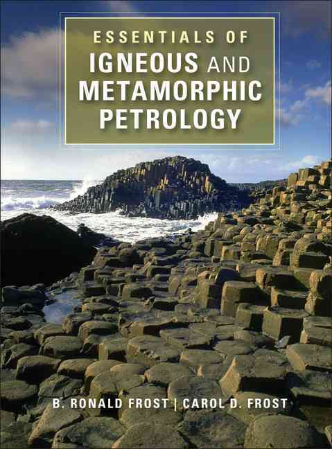 Essentials of Igneous and Metamorphic Petrology By Frost, B. Ronald/ Frost, Carol D.